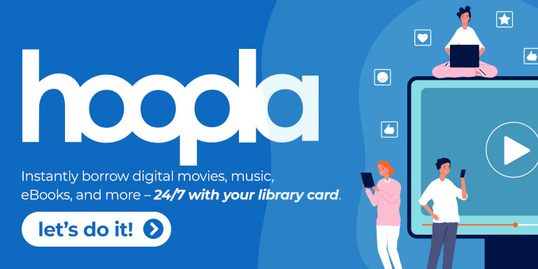 "Hoopla slide that reads, ""Instantly borrow digital movies, music, eBooks and more 24/7 with your library card. let's do it."""